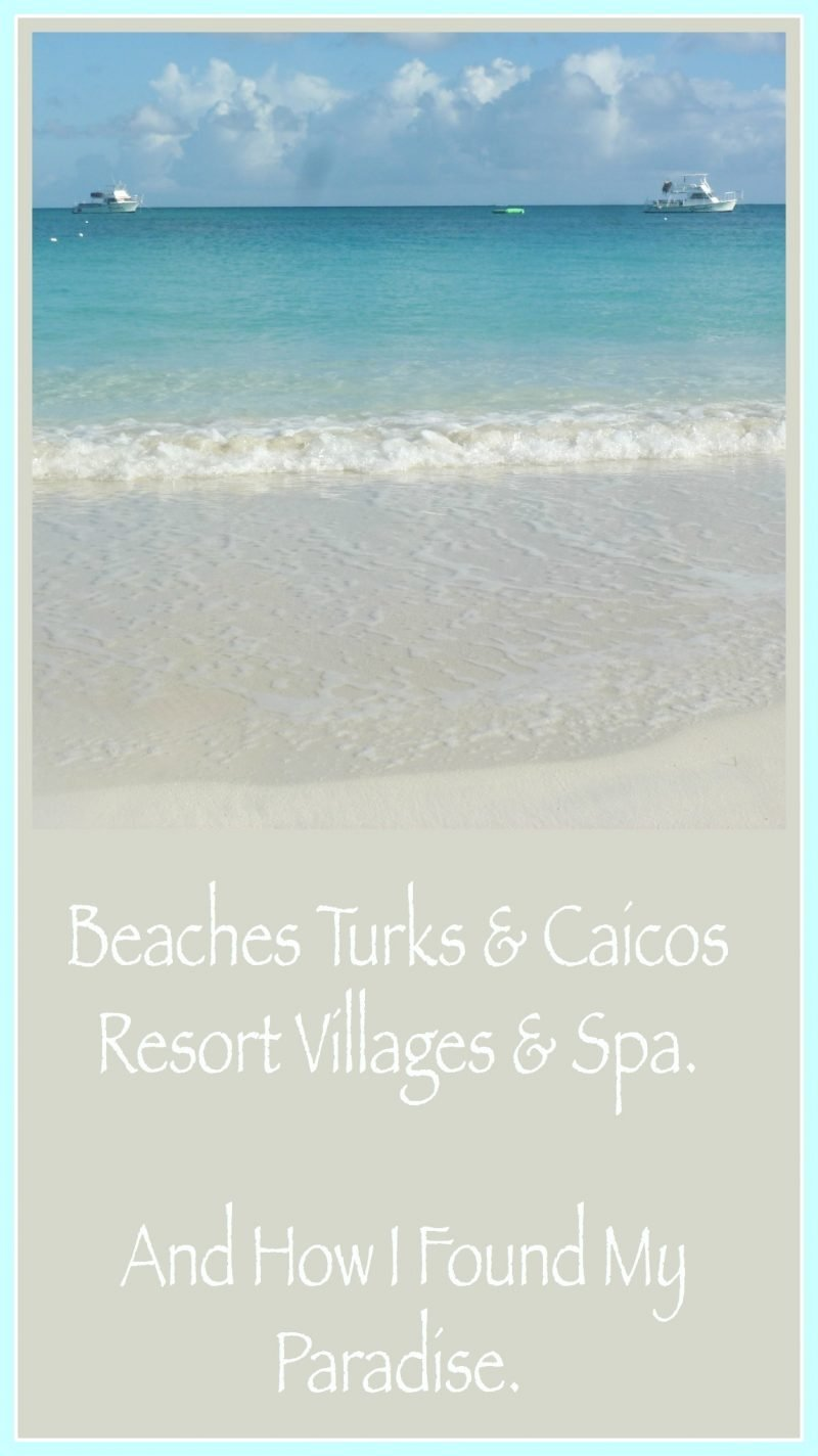 Beaches Turks & Caicos Resort Villages & Spa, And How I Found My Paradise