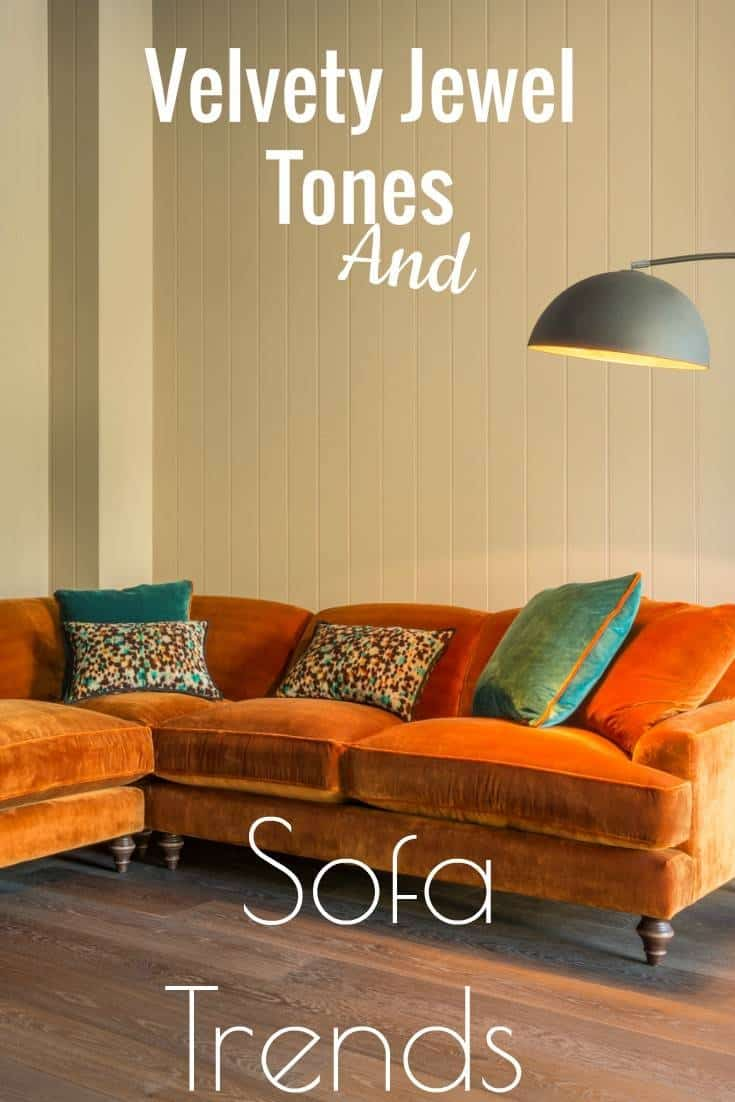Velvety Jewel Tones And New Sofa Trends for the busy family yes still maintaining a stylish and luxurious home