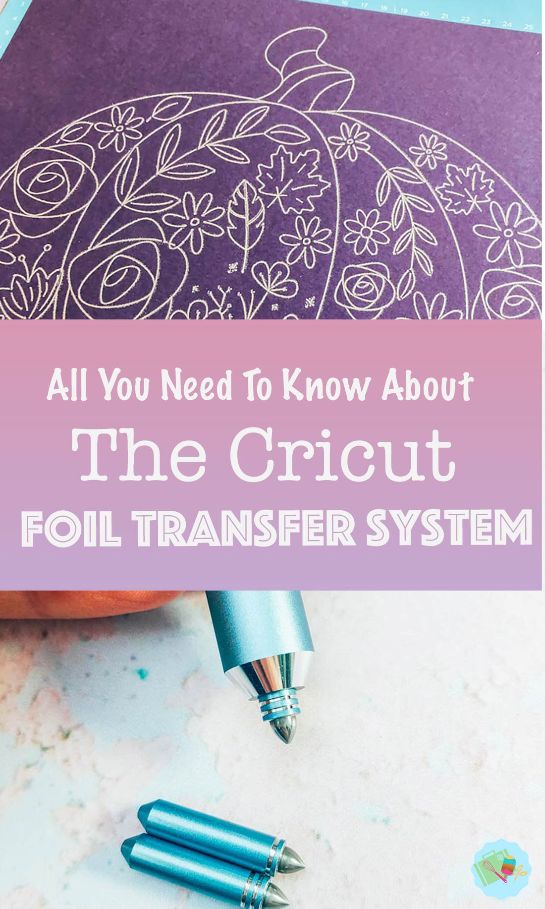 All you need to know about the Cricut Foil Transfer System