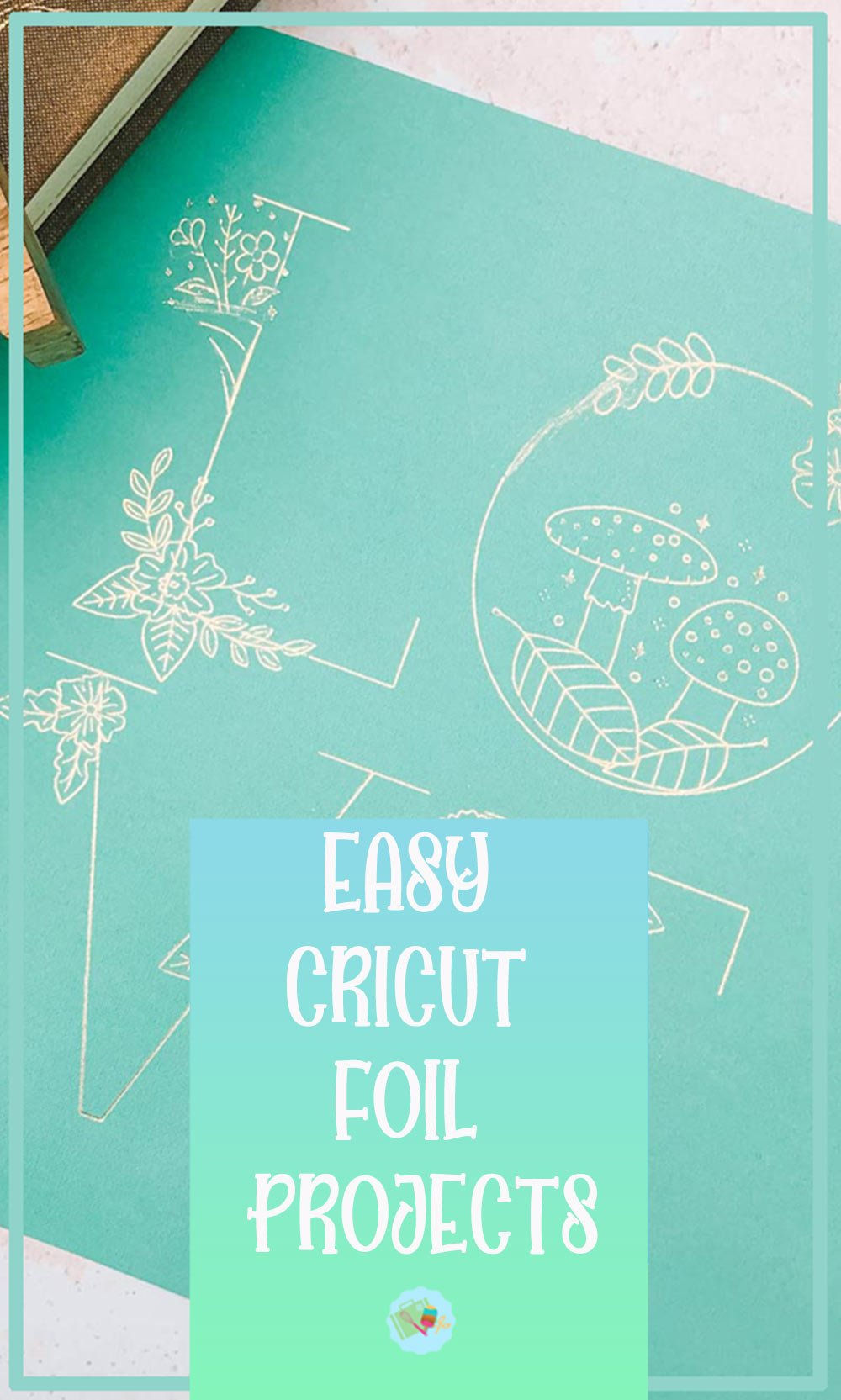 Easy Cricut Foil Projects To Try At Home