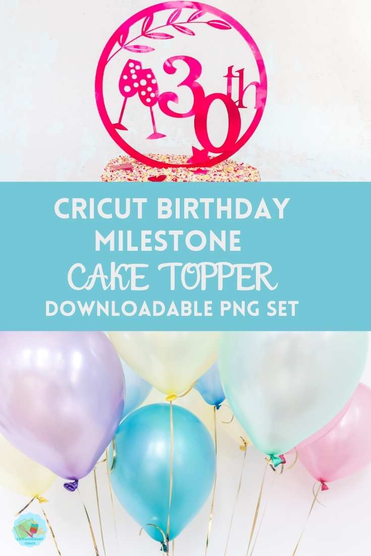 Special Birthday Cricut Cake Topper PNG Files for milestone birthday parties