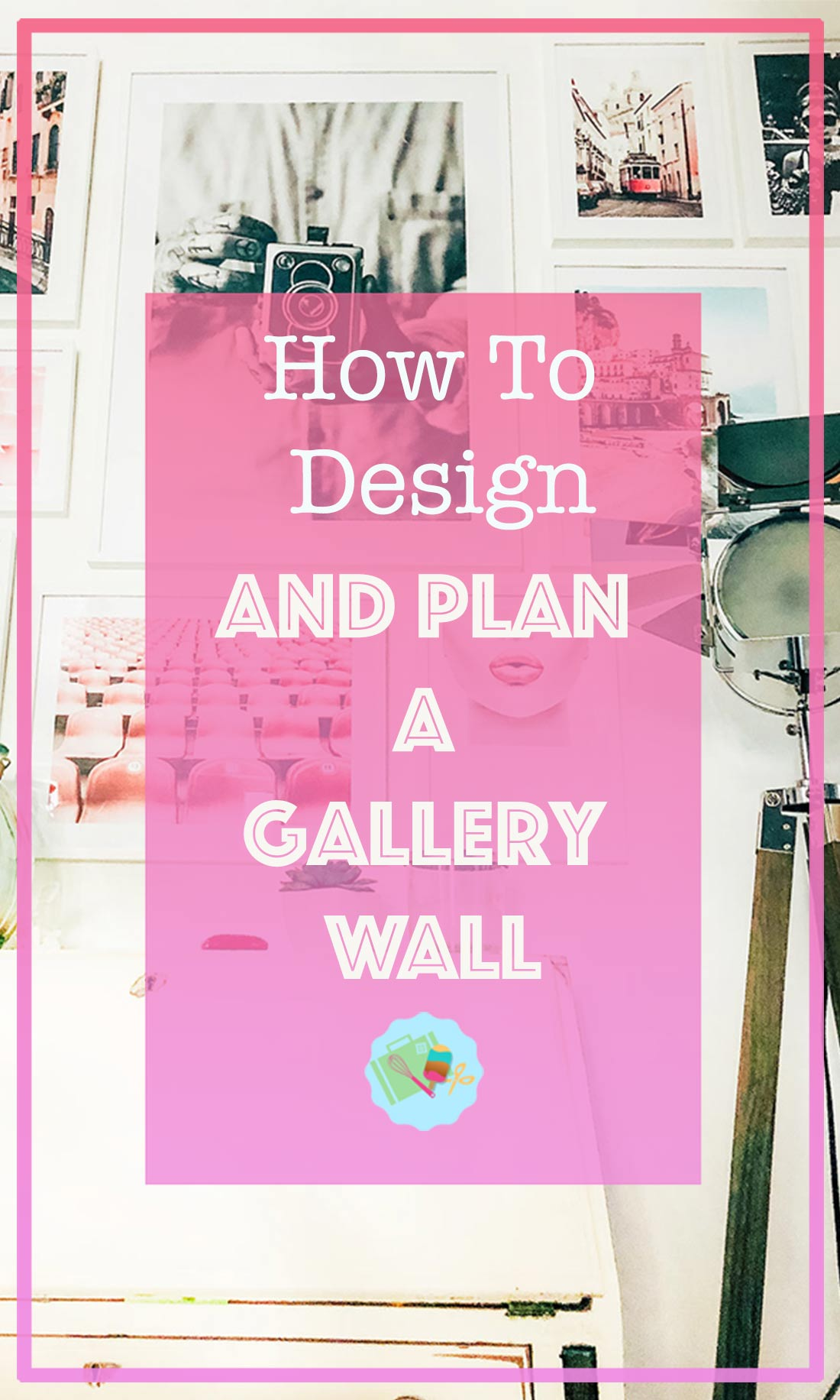 How to paln and design a Gallery Wall