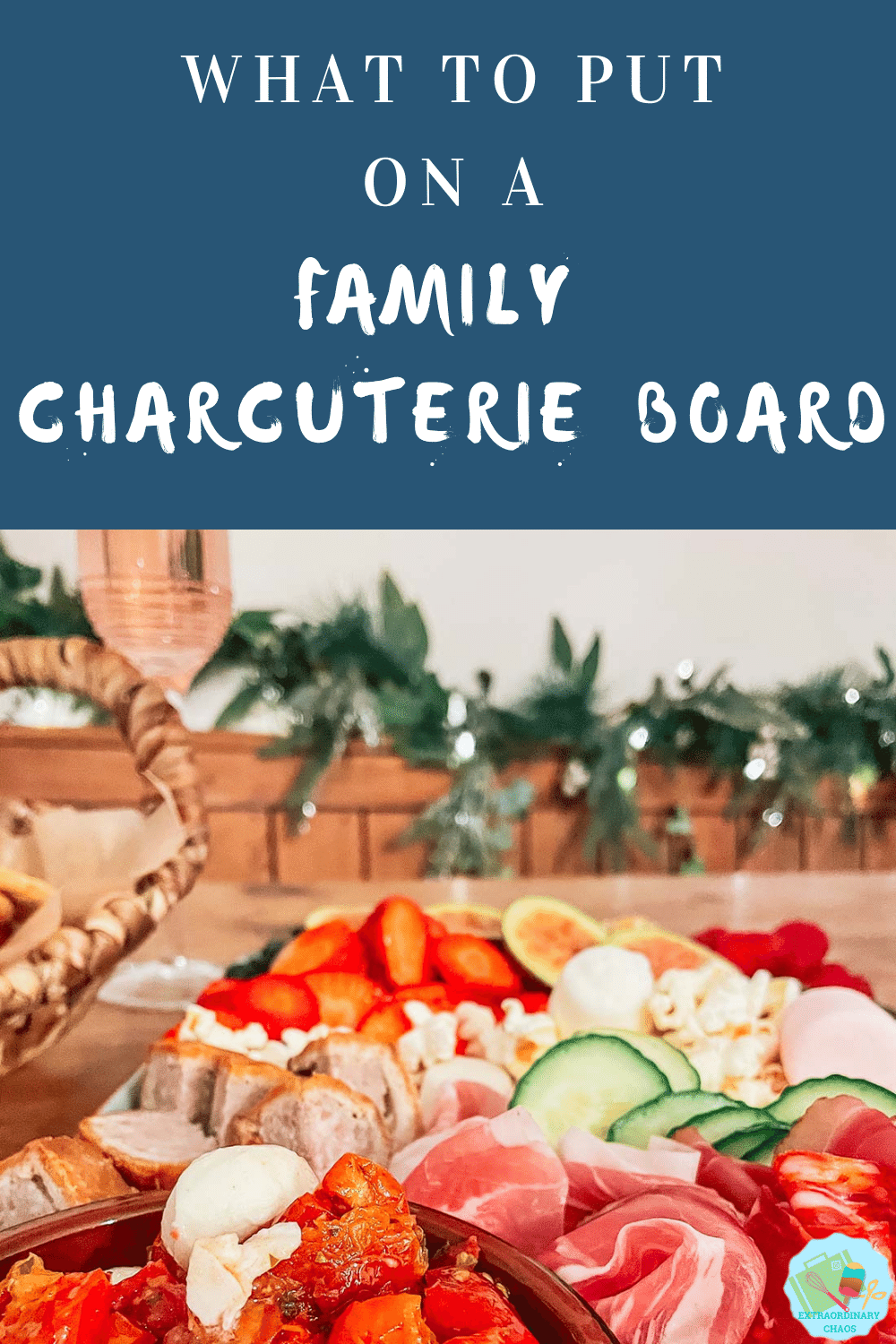 What to put on a family charcuterie board to suit the whole family when making a family sweet and savoury sharing platter